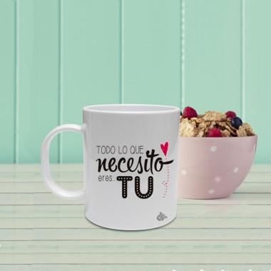 """Mug """"Todo lo que necesito eres tu"""""""
